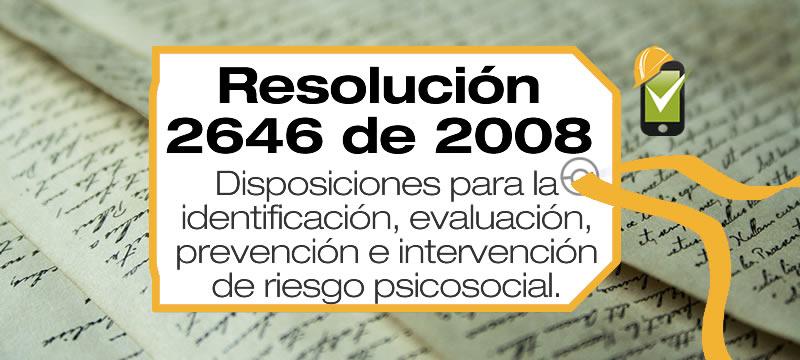 La Resolución 2646 de 2008 establece disposiciones para la identificación, evaluación, prevención e intervención de riesgo psicosocial.