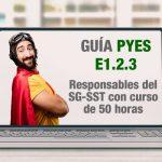 La Guía PYES presenta el E1.2.3 sobre los responsables del SG-SST con curso de 50 horas