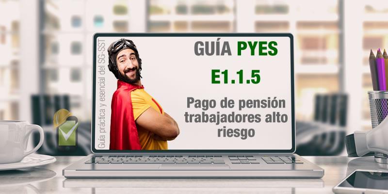 La guía PYES presenta el E1.1.5 sobre pago de pensión de trabajadores de alto riesgo