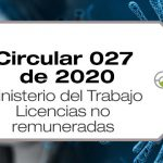La Circular 027 de 2020 trata sobre las licencias no remuneradas