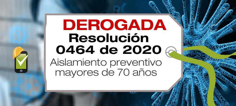 La Resolución 464 de 2020 fue derogada por la Resolución 1462 de 2020