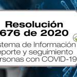 La Resolución 676 de 2020 establece el Sistema de Información para el reporte y seguimiento en salud a las personas afectadas por COVID-19.