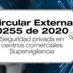 La Circular Externa 0255 de 2020 establece medidas especiales para aplicación de los servicios de vigilancia y seguridad privada en los centros comerciales.