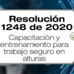 La Resolución 1248 de 2020 dicta medidas transitorias, relacionadas con la capacitación y entrenamiento para trabajo seguro en alturas