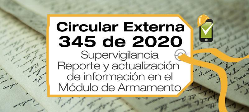 La Circular Externa 345 de 2020 trata sobre el reporte y actualización de información en el Módulo de Armamento del aplicativo RENOVA.