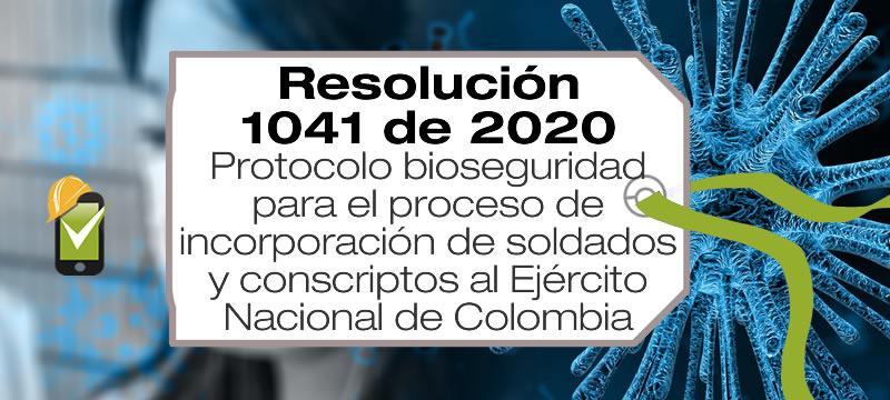 La Resolución 1041 de 2020 adopta el protocolo bioseguridadpara el proceso de incorporación de soldados al Ejército Nacional de Colombia.
