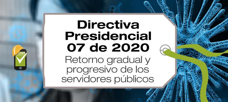 La Directiva Presidencial 07 de 2020 establece el retorno gradual y progresivo de los servidores públicos y contratistas a la presencialidad.