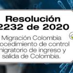 La Resolución 2232 de 2020 de Migración Colombia establece el protocolo aplicable al control migratorio de ingreso y salida de Colombia.