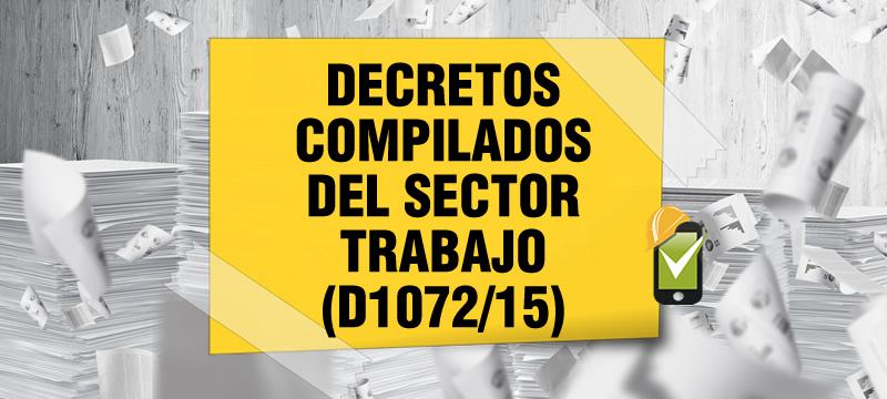 El Decreto 1072 de 2015 compila las normas del sector trabajo