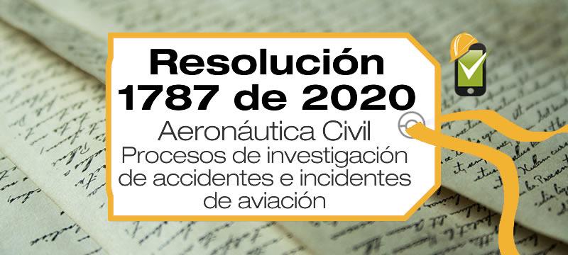 La Resolución 1787 de 2020 establece procedimientos para la solicitud y entrega de registros necesarios para investigación de accidentes de aviación.