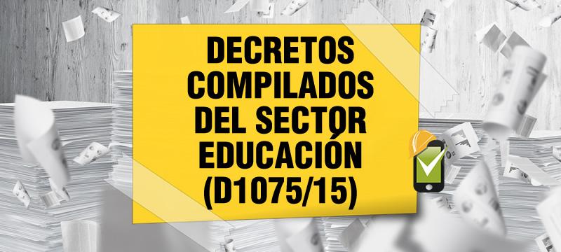 El Decreto 1075 de 2015 compila las normas del sector educación.