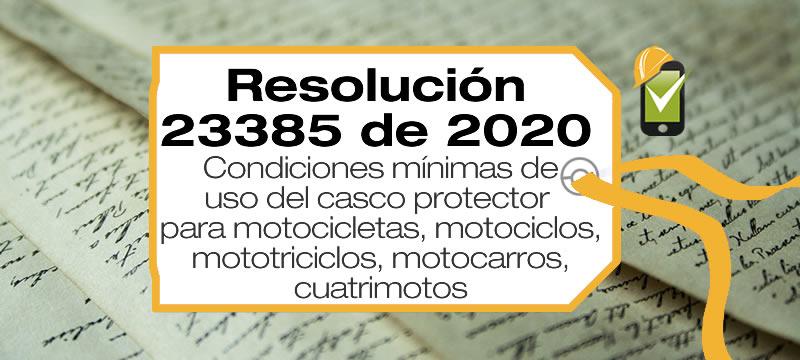 La Resolución 23385 de 2020 establece las condiciones mínimas de uso del casco protector para motocicletas, motociclos, mototriciclos, motocarros, cuatrimotos
