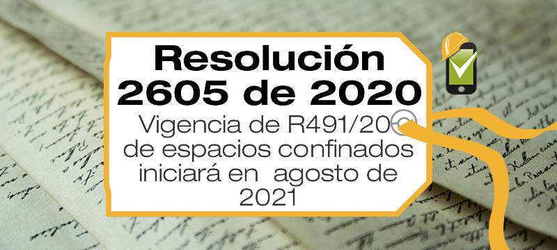 La Resolución 2605 de 2020 modifica la vigencia de R491/20 de espacios confinados iniciará en agosto de 2021 y otras disposiciones.