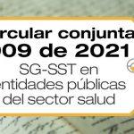 La Circular conjunta 009 de 2021 se refiere al cumplimiento de la normatividad del SG-SST en las entidades públicas del sector salud.