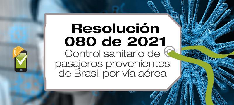 La Resolución 080 de 2021 establece las medidas de control sanitario para los pasajeros provenientes de Brasil por vía aérea.