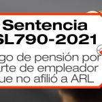 La Sentencia SL790-2021 hace referencia a las consecuencias de no afiliar al trabajador al Sistema General de Riesgos Laborales