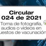 La Circular 024 de 2021 instruye sobre la toma de fotografía, audios o videos en puestos de vacunación en Colombia.