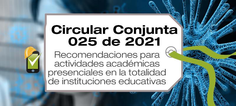 La Circular Conjunta 025 de 2021 da recomendaciones para actividades académicas presenciales en la totalidad de instituciones educativas.