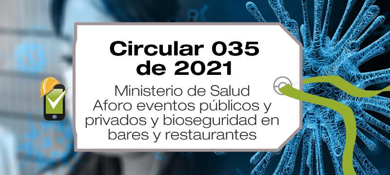 La Circular 035 de 2021 del Ministerio de Salud trata sobre aforo en eventos públicos y privados y medidas de bioseguridad en bares y restaurantes.