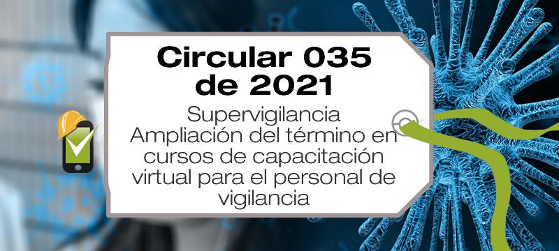 La Circular 20211300000035 de 2021 por la cual se amplía los términos de los cursos de capacitación virtual para el personal de vigilancia y seguridad privada.