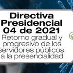 La Directiva Presidencial 04 de 2021 establece el retorno de servidores de entidades públicas de la rama ejecutiva a trabajo presencial.