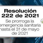 La Resolución 222 de 2021 del Ministerio de Salud y Protección Social amplía la emergencia sanitaria hasta el 31 de mayo de 2021.