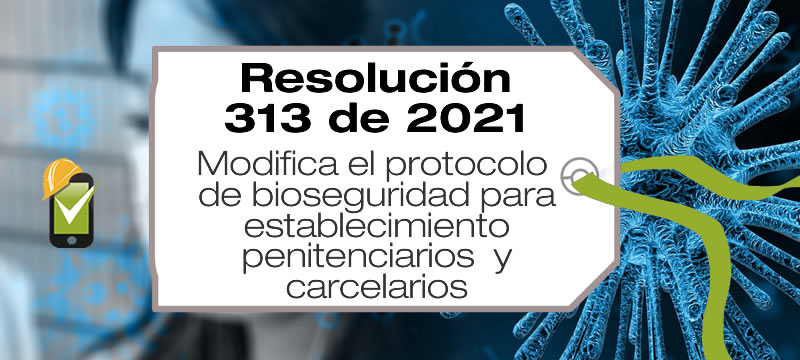 La Resolución 313 de 2021 modifica el protocolo de bioseguridad para establecimiento penitenciarios y carcelarios.
