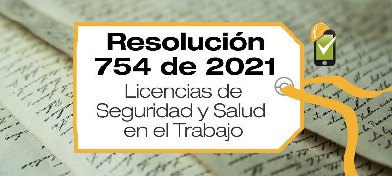 La Resolución 754 de 2021 establece los requisitos para expedición y renovación de la Licencia de Seguridad y Salud en el Trabajo.