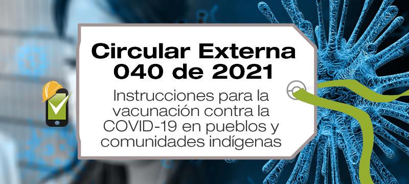La Circular Externa 040 de 2021 da instrucciones para la vacunación contra la COVID-19 en pueblos y comunidades indígenas.
