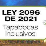 La Ley 2096 de 2021 promueve el uso de tapabocas inclusivos y/o demás elementos transparentes y se dictan otras disposiciones.