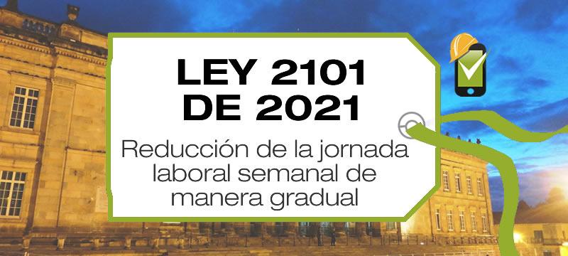 La Ley 2101 de 2021 reduce la jornada laboral semanal de manera gradual sin disminuir el salario de los trabajadores.