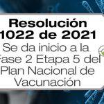 La Resolución 1022 de 2021 da inicio a la Fase 2 Etapa 5 del Plan Nacional de Vacunación contra la COVID-19.